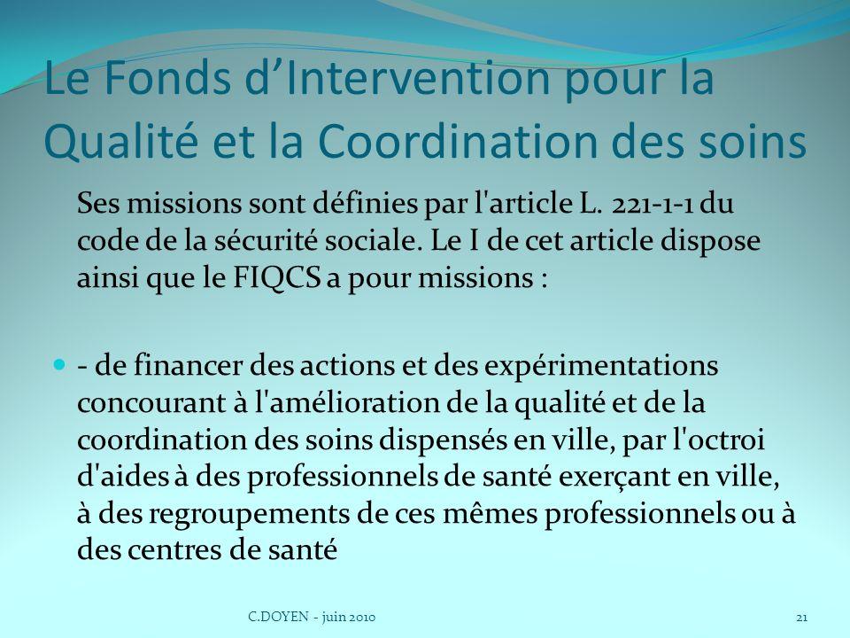 Le Fonds dIntervention pour la Qualité et la Coordination des soins Ses missions sont définies par l'article L. 221-1-1 du code de la sécurité sociale