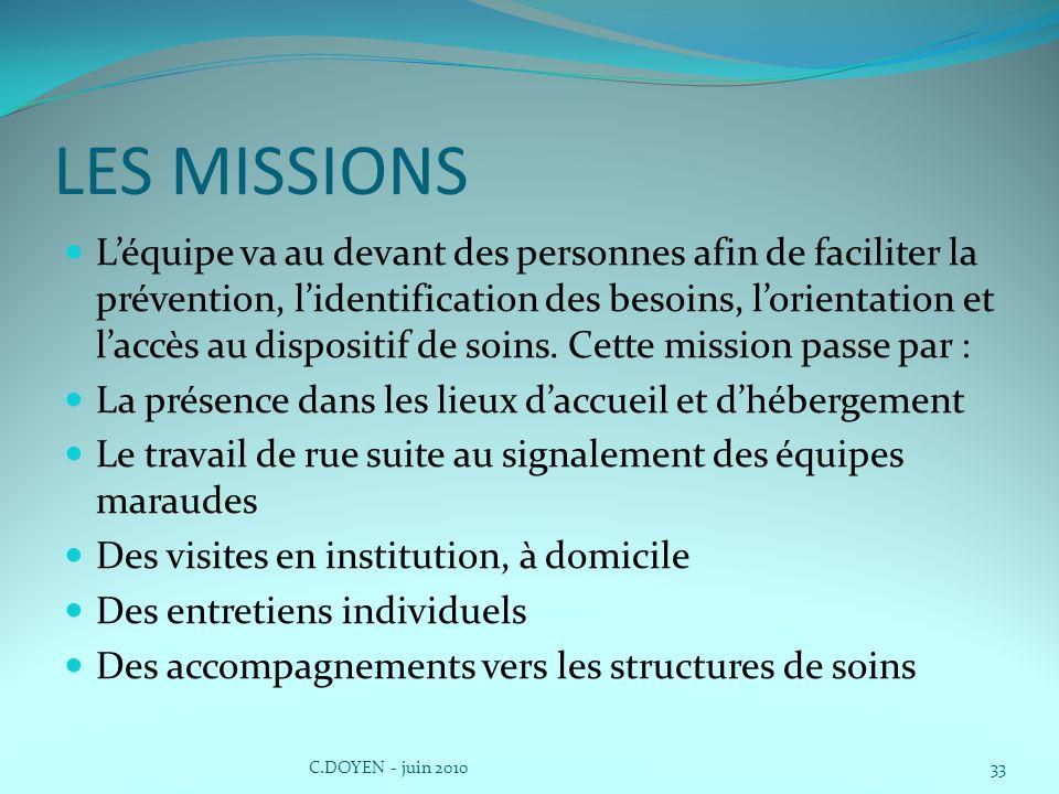 LES MISSIONS Léquipe va au devant des personnes afin de faciliter la prévention, lidentification des besoins, lorientation et laccès au dispositif de soins.