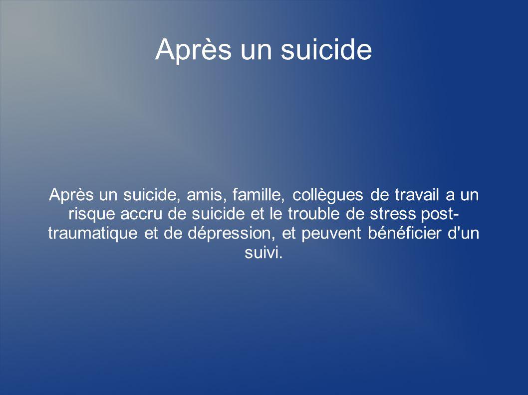 Après un suicide Après un suicide, amis, famille, collègues de travail a un risque accru de suicide et le trouble de stress post- traumatique et de dé