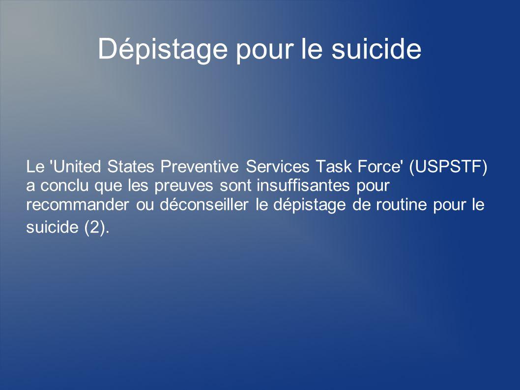 Dépistage pour le suicide Le 'United States Preventive Services Task Force' (USPSTF) a conclu que les preuves sont insuffisantes pour recommander ou d