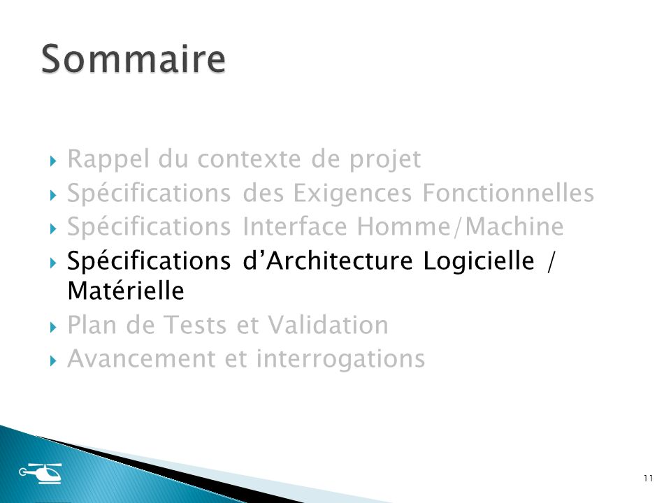 Rappel du contexte de projet Spécifications des Exigences Fonctionnelles Spécifications Interface Homme/Machine Spécifications dArchitecture Logiciell