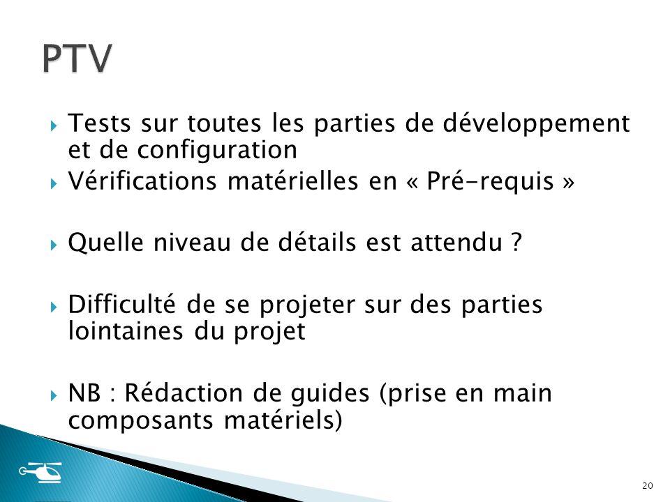 Tests sur toutes les parties de développement et de configuration Vérifications matérielles en « Pré-requis » Quelle niveau de détails est attendu ? D