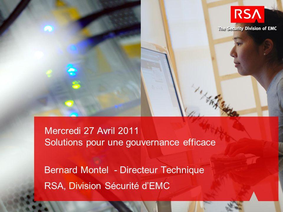 Mercredi 27 Avril 2011 Solutions pour une gouvernance efficace Bernard Montel - Directeur Technique RSA, Division Sécurité dEMC