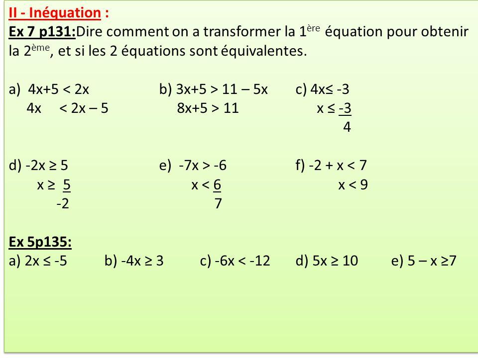 II - Inéquation : Ex 7 p131:Dire comment on a transformer la 1 ère équation pour obtenir la 2 ème, et si les 2 équations sont équivalentes. a) 4x+5 11