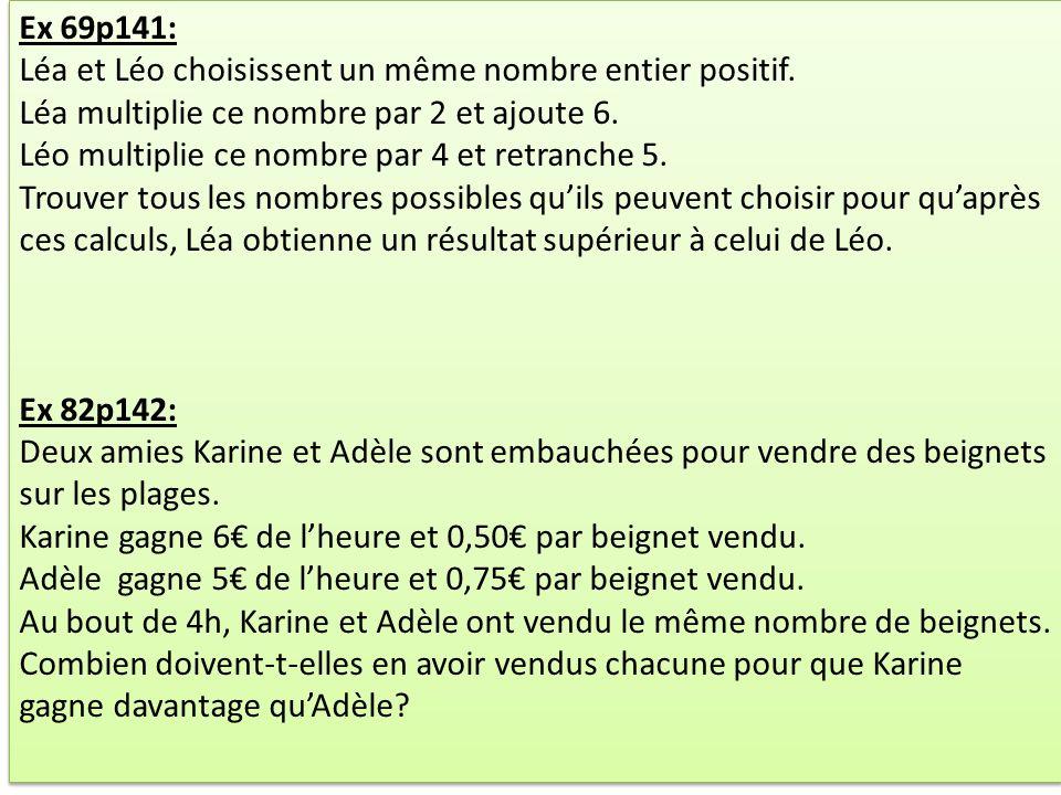 Ex 69p141: Léa et Léo choisissent un même nombre entier positif. Léa multiplie ce nombre par 2 et ajoute 6. Léo multiplie ce nombre par 4 et retranche