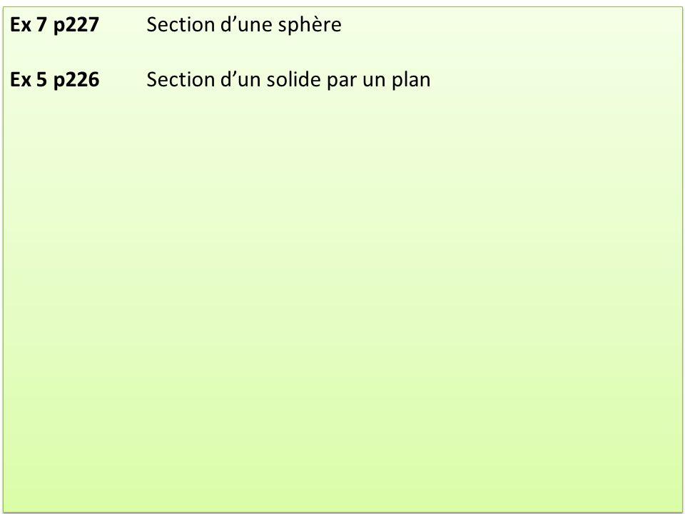 Ex 7 p227Section dune sphère Ex 5 p226Section dun solide par un plan Ex 7 p227Section dune sphère Ex 5 p226Section dun solide par un plan