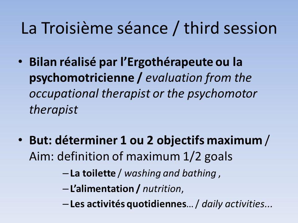 La Troisième séance / third session Bilan réalisé par lErgothérapeute ou la psychomotricienne / evaluation from the occupational therapist or the psyc