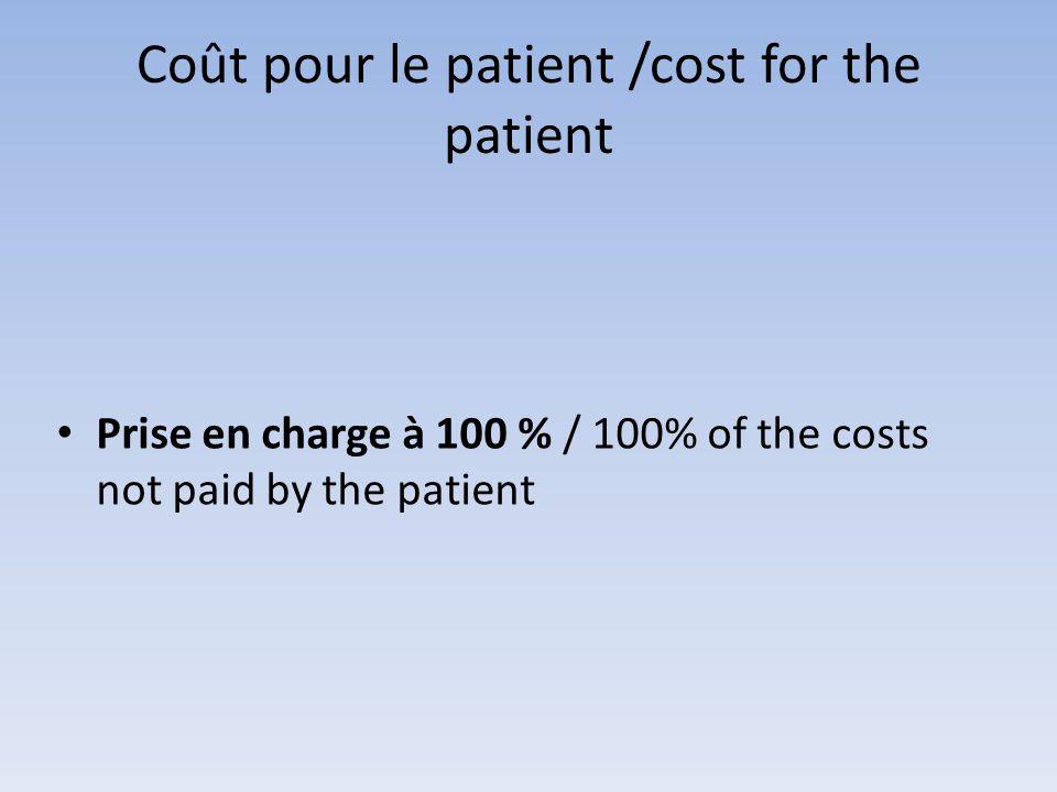 Coût pour le patient /cost for the patient Prise en charge à 100 % / 100% of the costs not paid by the patient