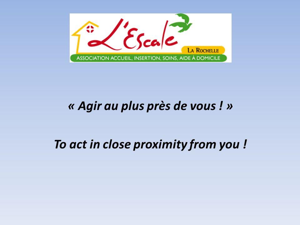 « Agir au plus près de vous ! » To act in close proximity from you !