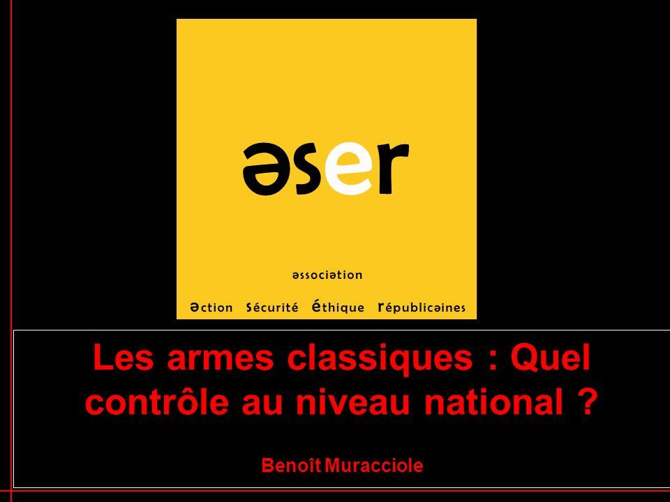 1 Les armes classiques : Quel contrôle au niveau national Benoît Muracciole