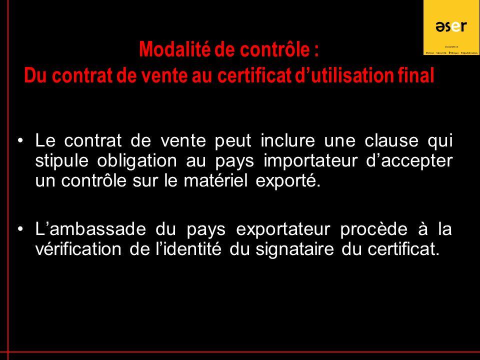 Le contrat de vente peut inclure une clause qui stipule obligation au pays importateur daccepter un contrôle sur le matériel exporté.
