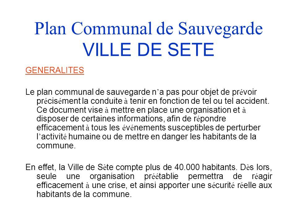 Plan Communal de Sauvegarde VILLE DE SETE GENERALITES Le plan communal de sauvegarde n a pas pour objet de pr é voir pr é cis é ment la conduite à tenir en fonction de tel ou tel accident.