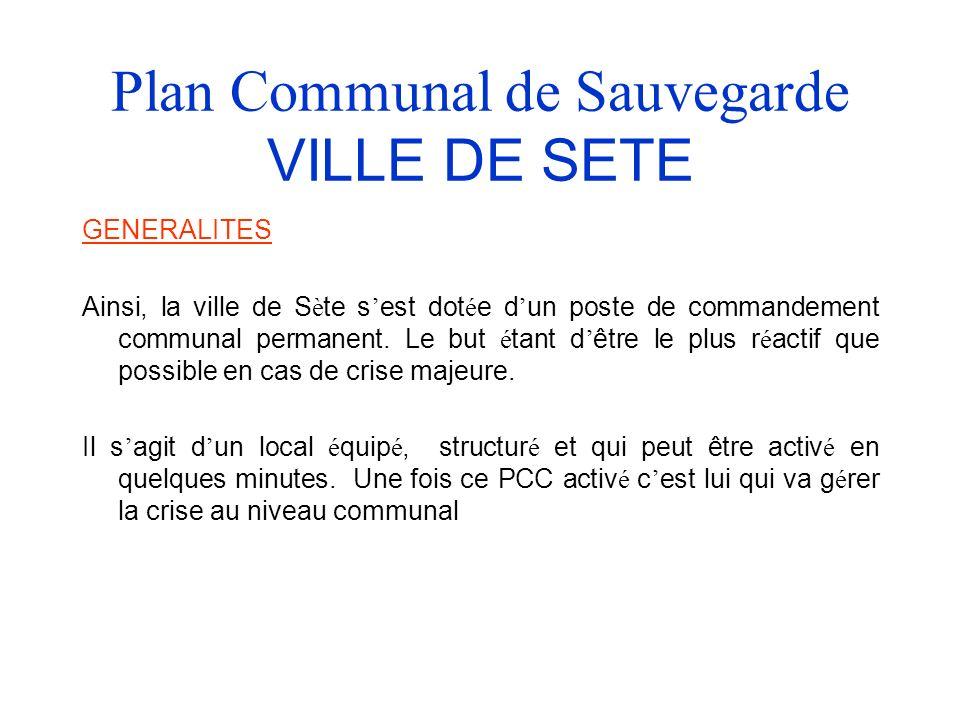Plan Communal de Sauvegarde VILLE DE SETE GENERALITES Ainsi, la ville de S è te s est dot é e d un poste de commandement communal permanent.