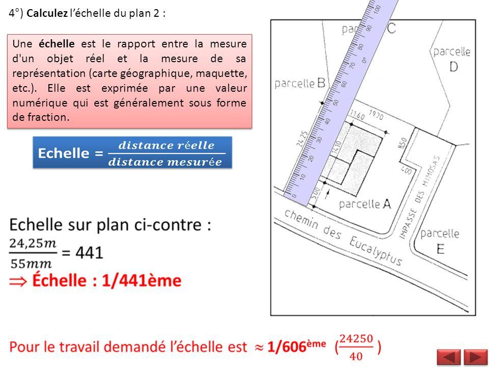 4°) Calculez léchelle du plan 2 : Une échelle est le rapport entre la mesure d'un objet réel et la mesure de sa représentation (carte géographique, ma