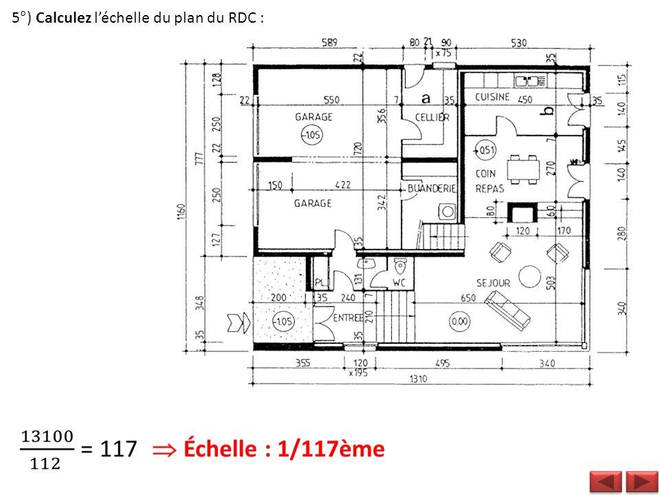 5°) Calculez léchelle du plan du RDC :