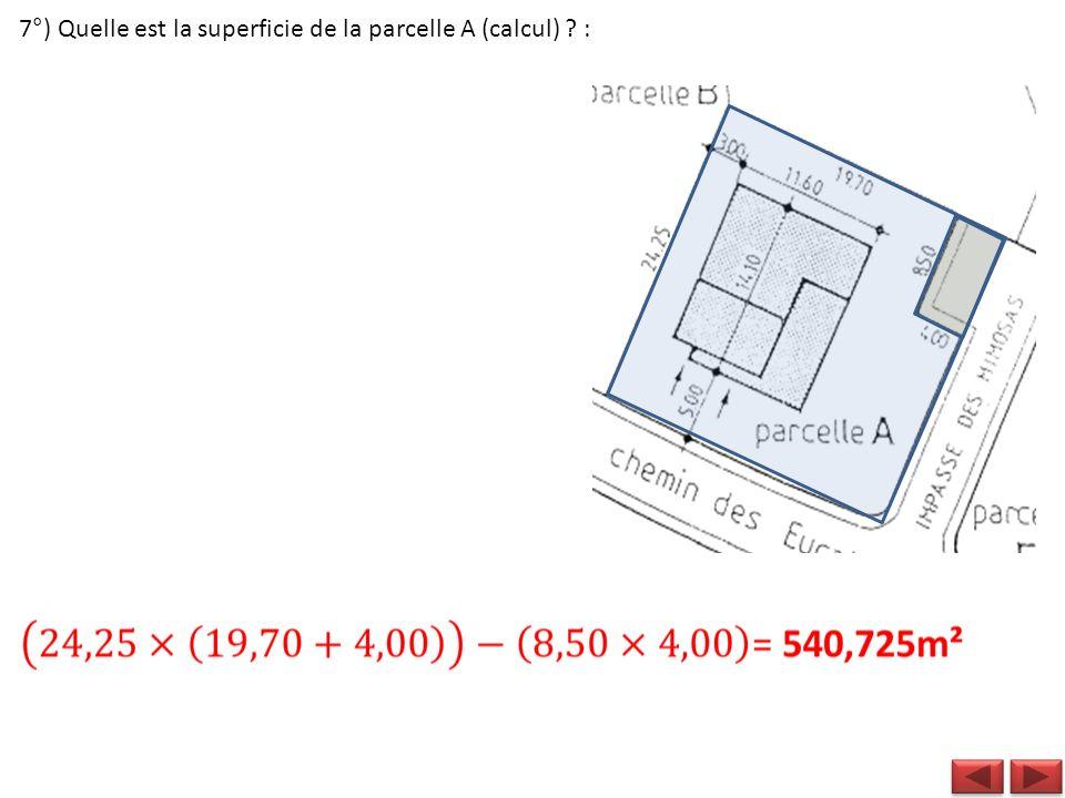 7°) Quelle est la superficie de la parcelle A (calcul) ? :