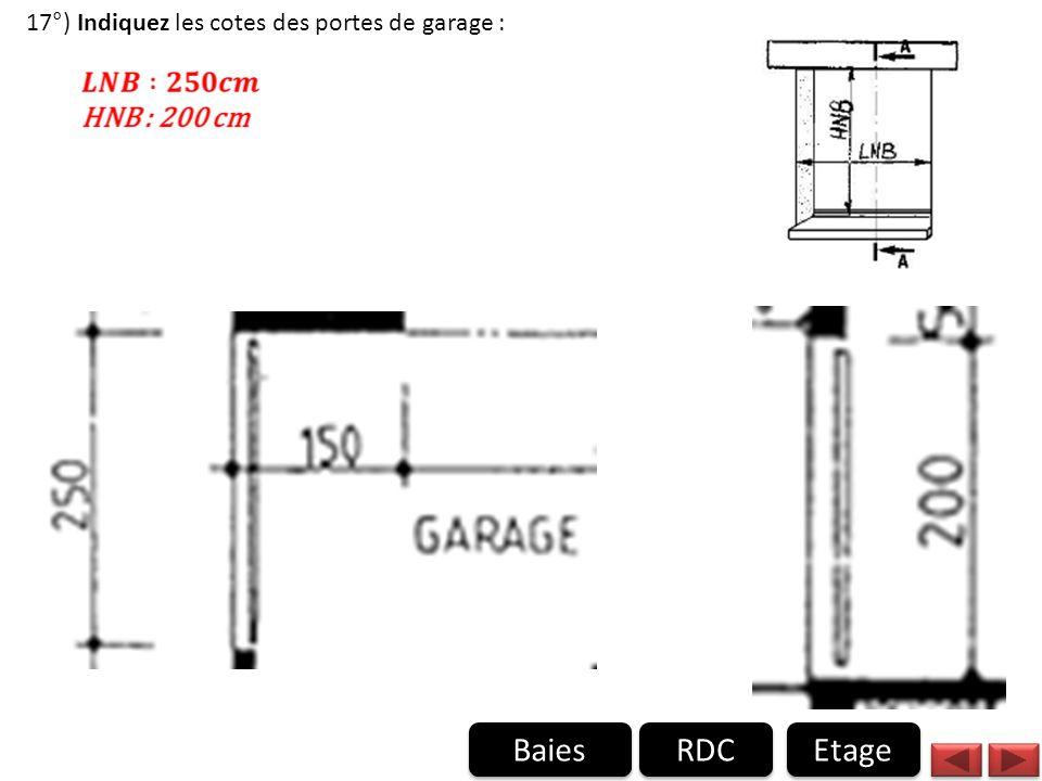 17°) Indiquez les cotes des portes de garage : Baies Etage RDC