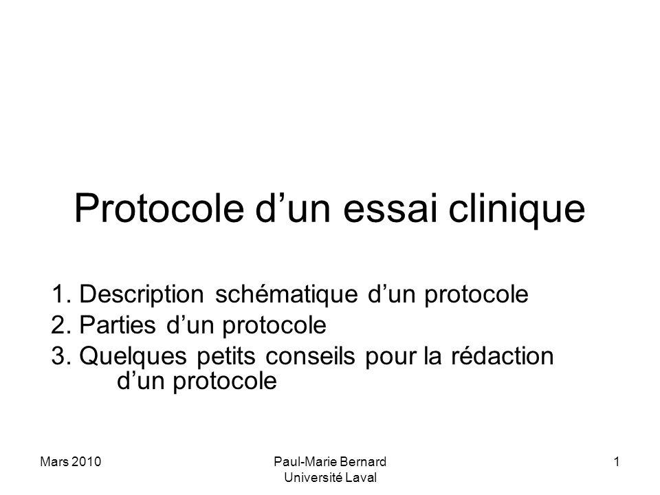 Mars 2010Paul-Marie Bernard Université Laval 1 Protocole dun essai clinique 1. Description schématique dun protocole 2. Parties dun protocole 3. Quelq