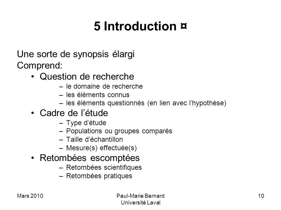 Mars 2010Paul-Marie Bernard Université Laval 10 5 Introduction ¤ Une sorte de synopsis élargi Comprend: Question de recherche –le domaine de recherche