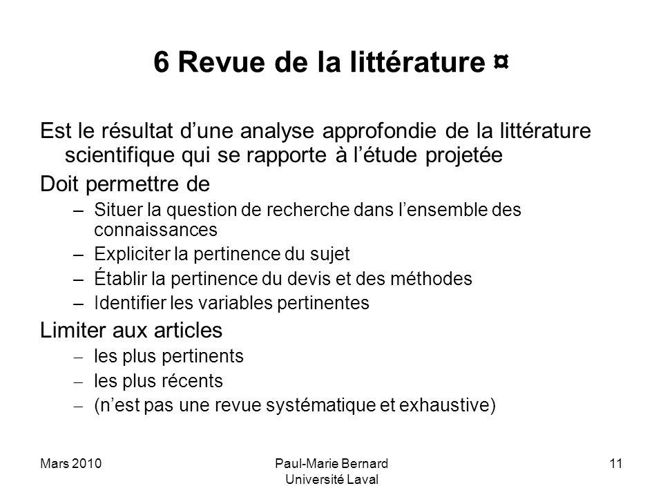 Mars 2010Paul-Marie Bernard Université Laval 11 6 Revue de la littérature ¤ Est le résultat dune analyse approfondie de la littérature scientifique qu