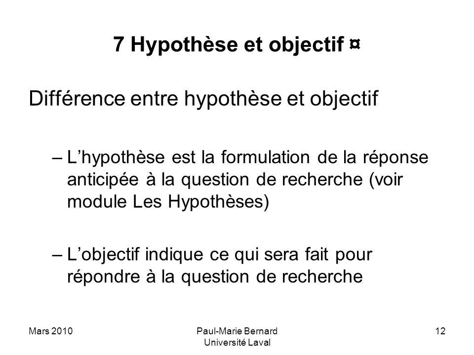 Mars 2010Paul-Marie Bernard Université Laval 12 7 Hypothèse et objectif ¤ Différence entre hypothèse et objectif –Lhypothèse est la formulation de la
