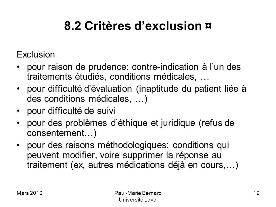 Mars 2010Paul-Marie Bernard Université Laval 19 8.2 Critères dexclusion ¤ Exclusion pour raison de prudence: contre-indication à lun des traitements é