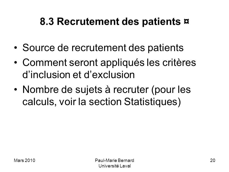 Mars 2010Paul-Marie Bernard Université Laval 20 8.3 Recrutement des patients ¤ Source de recrutement des patients Comment seront appliqués les critère
