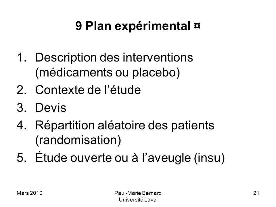 Mars 2010Paul-Marie Bernard Université Laval 21 9 Plan expérimental ¤ 1.Description des interventions (médicaments ou placebo) 2.Contexte de létude 3.