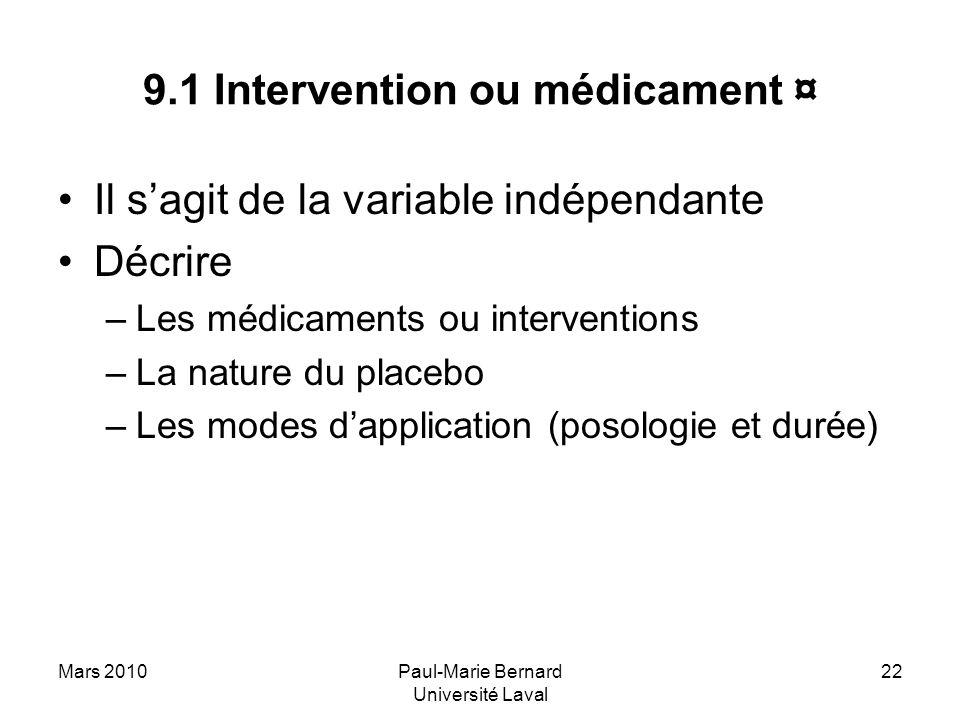 Mars 2010Paul-Marie Bernard Université Laval 22 9.1 Intervention ou médicament ¤ Il sagit de la variable indépendante Décrire –Les médicaments ou inte