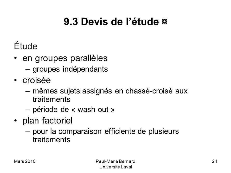 Mars 2010Paul-Marie Bernard Université Laval 24 9.3 Devis de létude ¤ Étude en groupes parallèles –groupes indépendants croisée –mêmes sujets assignés