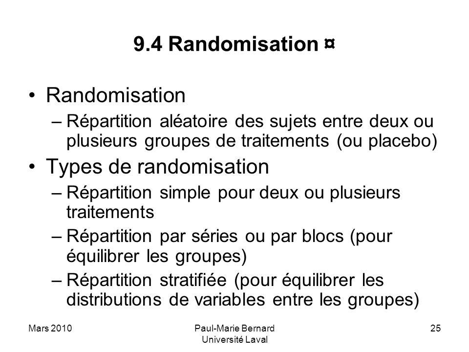 Mars 2010Paul-Marie Bernard Université Laval 25 9.4 Randomisation ¤ Randomisation –Répartition aléatoire des sujets entre deux ou plusieurs groupes de