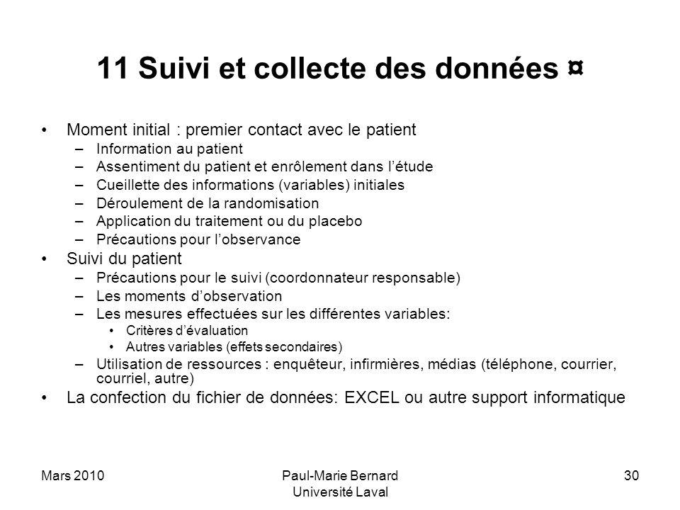 Mars 2010Paul-Marie Bernard Université Laval 30 11 Suivi et collecte des données ¤ Moment initial : premier contact avec le patient –Information au pa