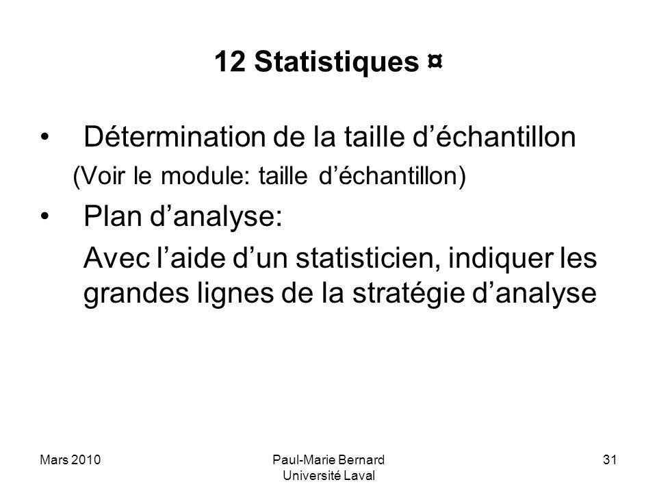 Mars 2010Paul-Marie Bernard Université Laval 31 12 Statistiques ¤ Détermination de la taille déchantillon (Voir le module: taille déchantillon) Plan d