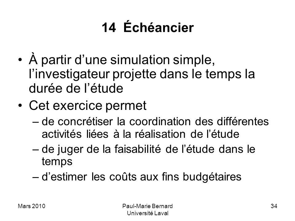 Mars 2010Paul-Marie Bernard Université Laval 34 14 Échéancier À partir dune simulation simple, linvestigateur projette dans le temps la durée de létud