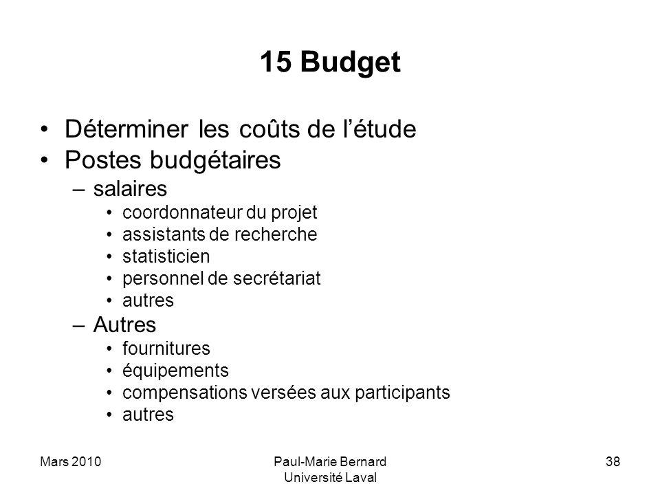 Mars 2010Paul-Marie Bernard Université Laval 38 15 Budget Déterminer les coûts de létude Postes budgétaires –salaires coordonnateur du projet assistan