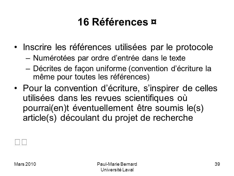 Mars 2010Paul-Marie Bernard Université Laval 39 16 Références ¤ Inscrire les références utilisées par le protocole –Numérotées par ordre dentrée dans