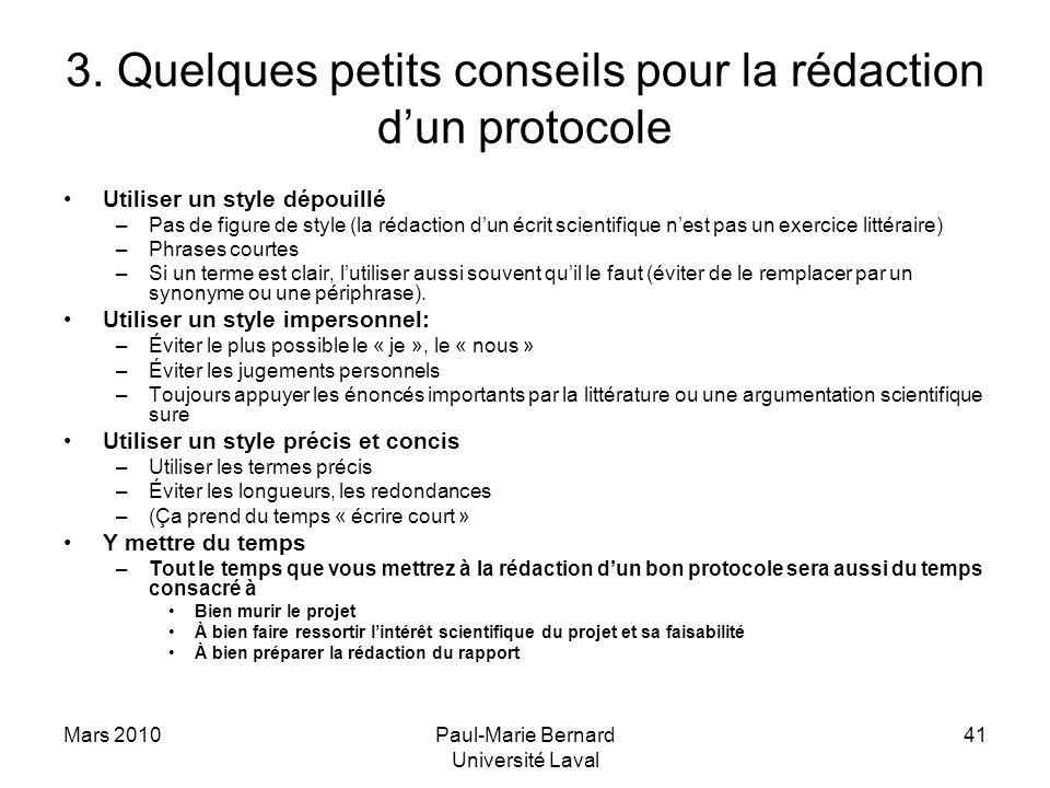 Mars 2010Paul-Marie Bernard Université Laval 41 3. Quelques petits conseils pour la rédaction dun protocole Utiliser un style dépouillé –Pas de figure