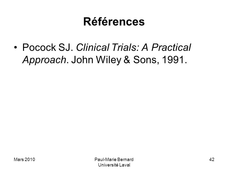 Mars 2010Paul-Marie Bernard Université Laval 42 Références Pocock SJ. Clinical Trials: A Practical Approach. John Wiley & Sons, 1991.