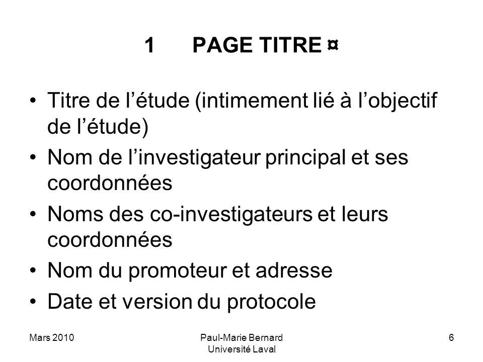 Mars 2010Paul-Marie Bernard Université Laval 6 1PAGE TITRE ¤ Titre de létude (intimement lié à lobjectif de létude) Nom de linvestigateur principal et