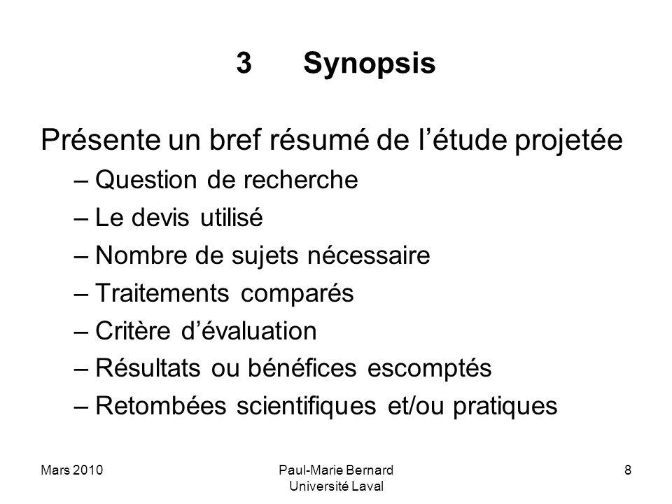 Mars 2010Paul-Marie Bernard Université Laval 8 3Synopsis Présente un bref résumé de létude projetée –Question de recherche –Le devis utilisé –Nombre d