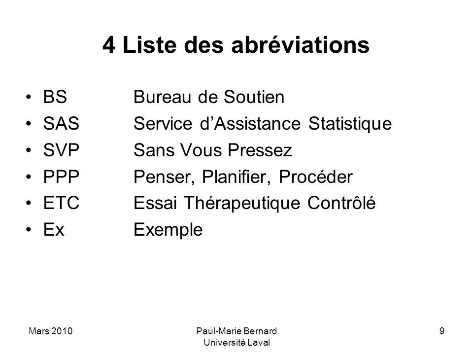 Mars 2010Paul-Marie Bernard Université Laval 9 4 Liste des abréviations BS SAS SVP PPP ETC Ex Bureau de Soutien Service dAssistance Statistique Sans V