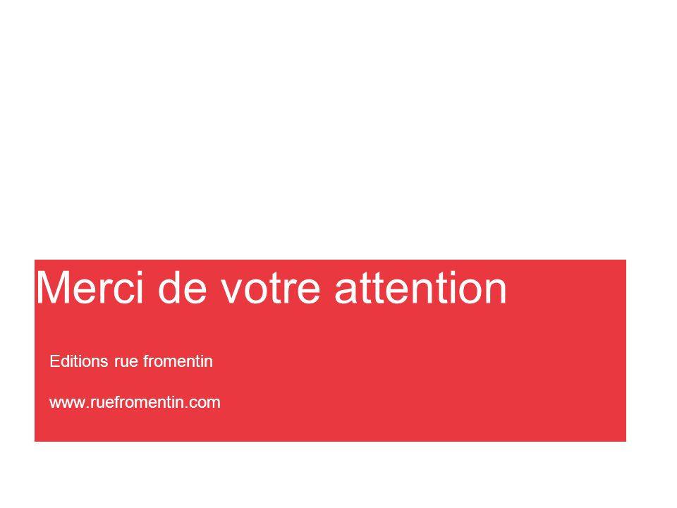 Merci de votre attention Editions rue fromentin www.ruefromentin.com