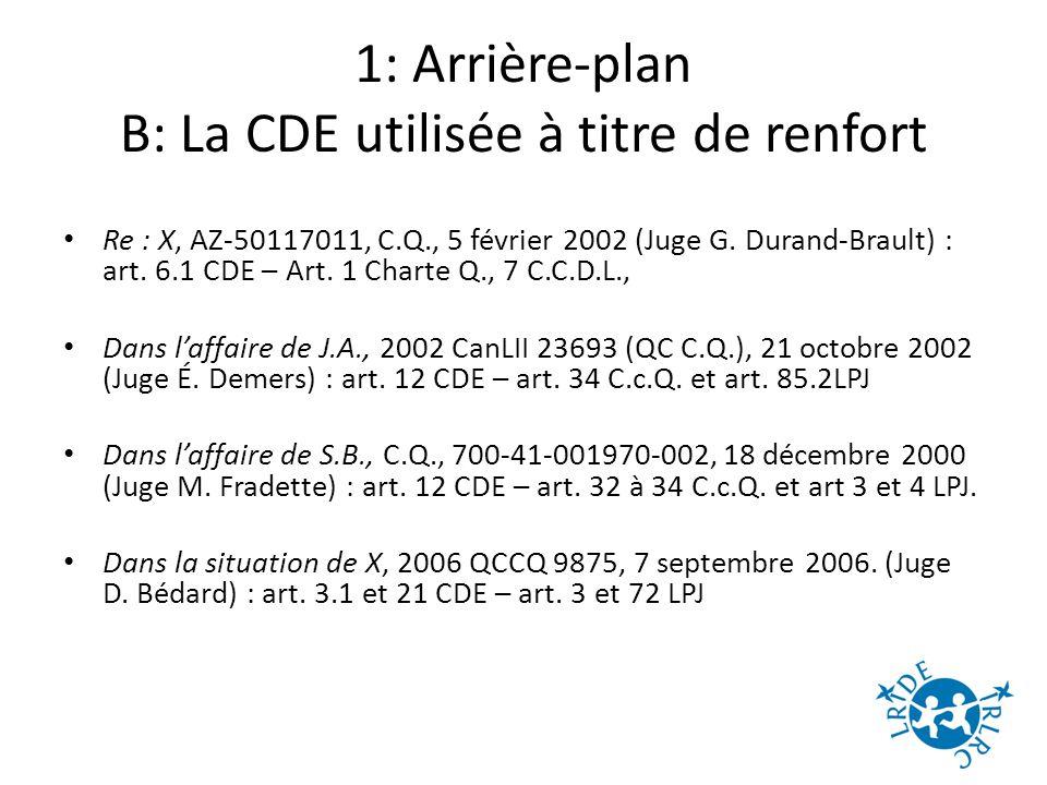 1: Arrière-plan B: La CDE utilisée à titre de renfort Re : X, AZ-50117011, C.Q., 5 février 2002 (Juge G.