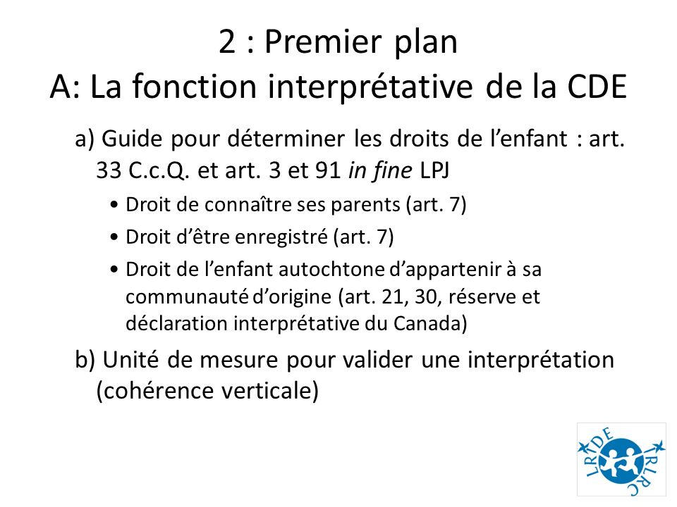2 : Premier plan A: La fonction interprétative de la CDE a) Guide pour déterminer les droits de lenfant : art.