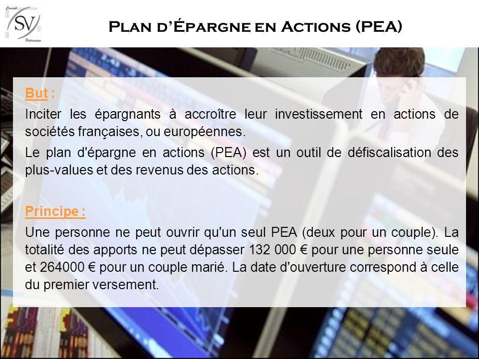 Plan dÉpargne en Actions (PEA) But : Inciter les épargnants à accroître leur investissement en actions de sociétés françaises, ou européennes. Le plan