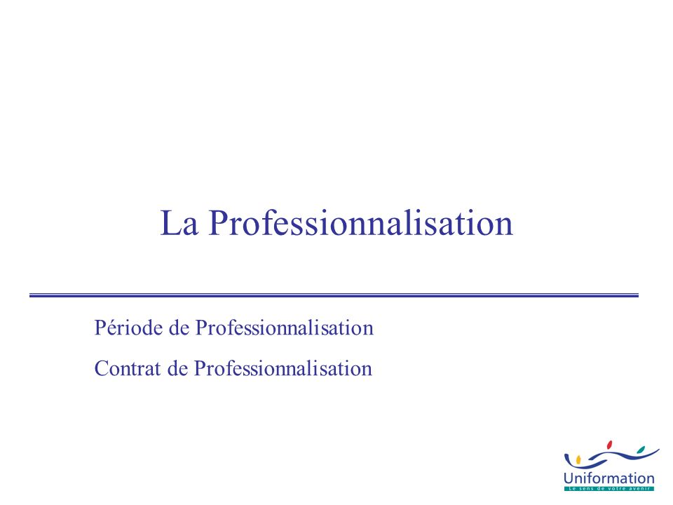 La Professionnalisation Période de Professionnalisation Contrat de Professionnalisation