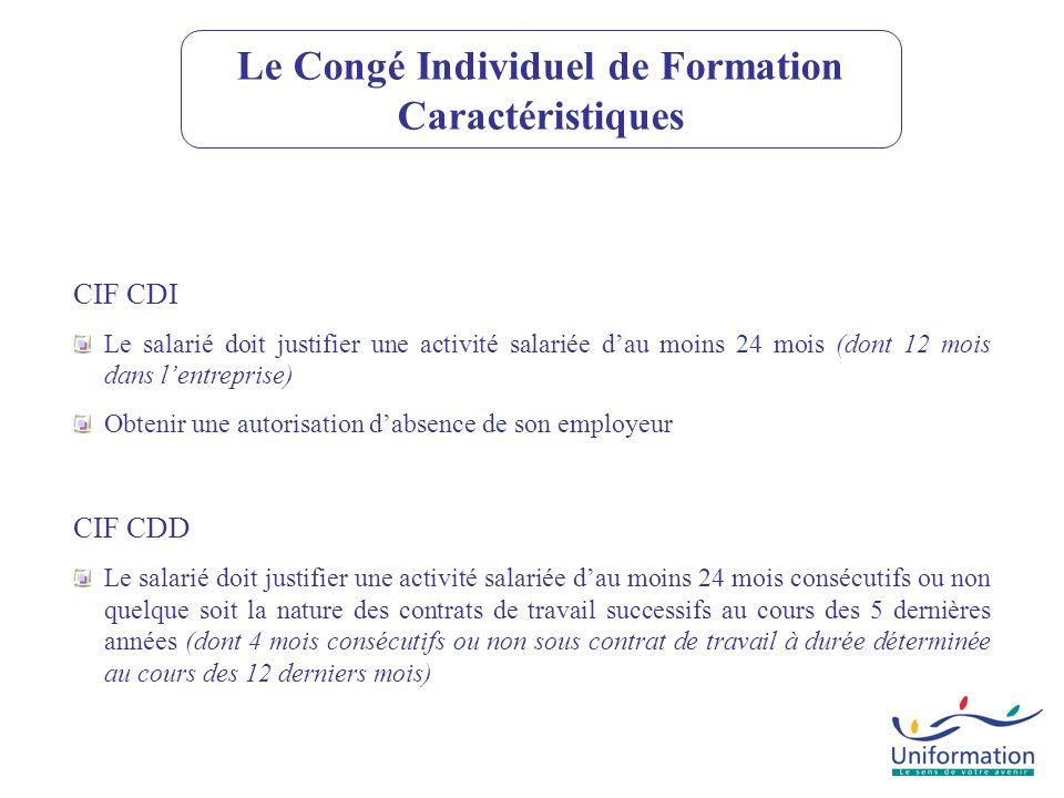 Le Congé Individuel de Formation Caractéristiques CIF CDI Le salarié doit justifier une activité salariée dau moins 24 mois (dont 12 mois dans lentrep