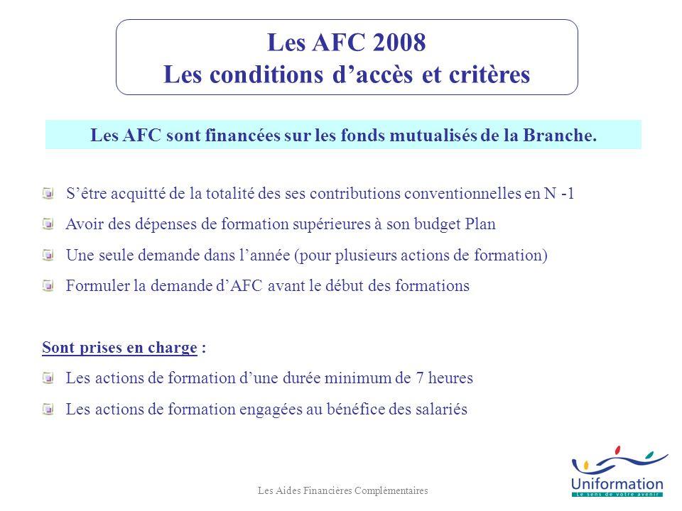 Les AFC 2008 Calendrier de dépôt des dossiers Les Aides Financières Complémentaires Ces demandes sont à adresser aux Centres Régionaux dUniformation avant le démarrage de laction