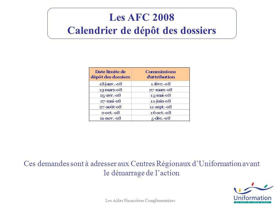 Les AFC 2008 Calendrier de dépôt des dossiers Les Aides Financières Complémentaires Ces demandes sont à adresser aux Centres Régionaux dUniformation a