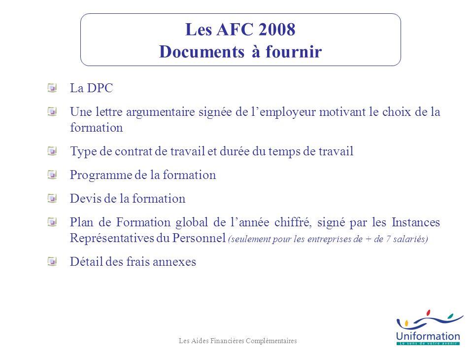 Les AFC 2008 Documents à fournir Les Aides Financières Complémentaires La DPC Une lettre argumentaire signée de lemployeur motivant le choix de la for